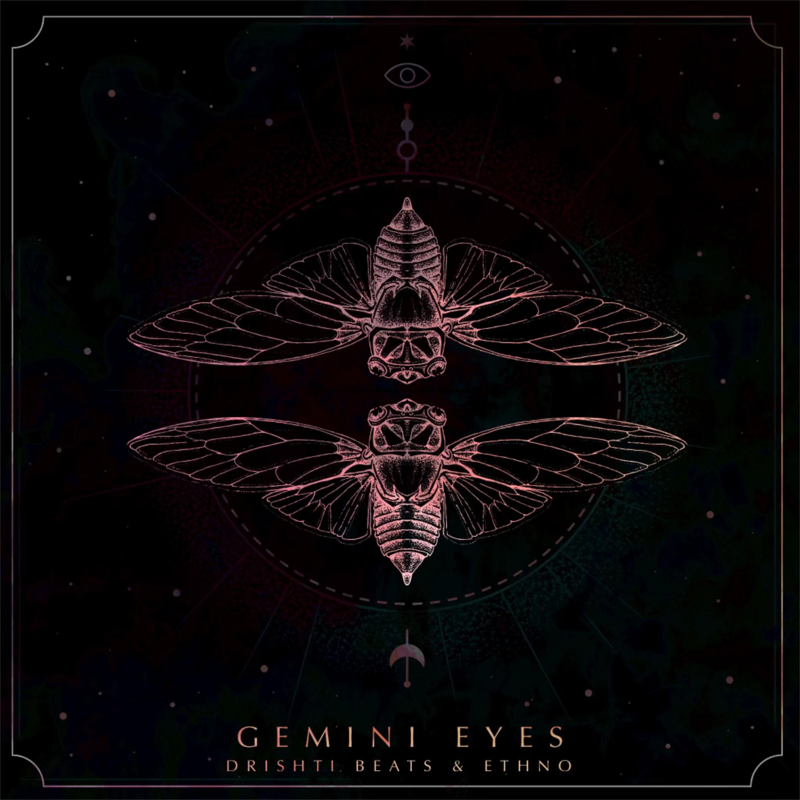 Gemini Eyes - Drishti Beats